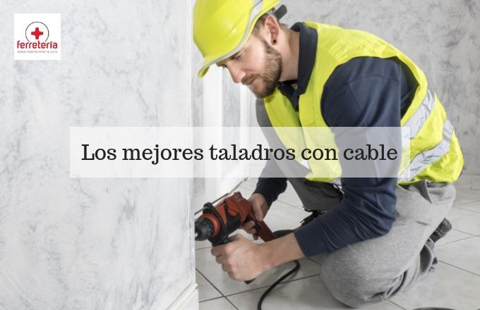 Los mejores Taladros con cable, la selección más completa